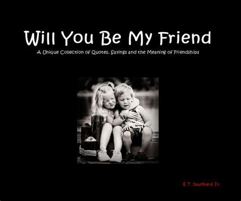 will u be my meaning will you be my friend a unique collection of quotes