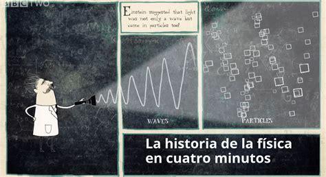 historia elemental de las la historia de la f 237 sica en cuatro minutos por amor a la ciencia