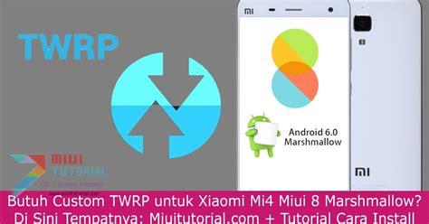 marshmallow test adalah butuh custom twrp untuk xiaomi mi4 miui 8 marshmallow di
