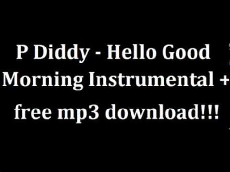 download mp3 free hello p diddy hello good morning instrumental free mp3