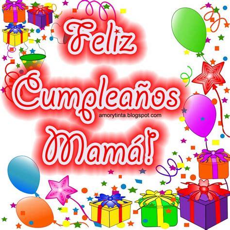 imagenes cumpleaños feliz mama amor y tinta imagenes para felicitar a mam 225 en su cumplea 241 os