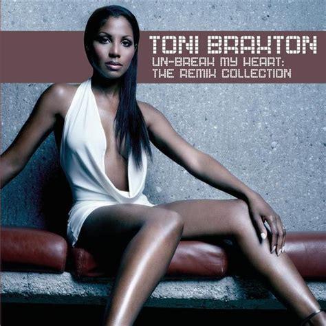download mp3 unbreak my heart toni braxton un break my heart the remix collection