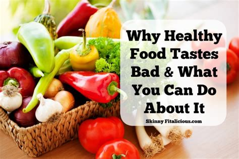 why healthy food tastes bad what to do about it skinny