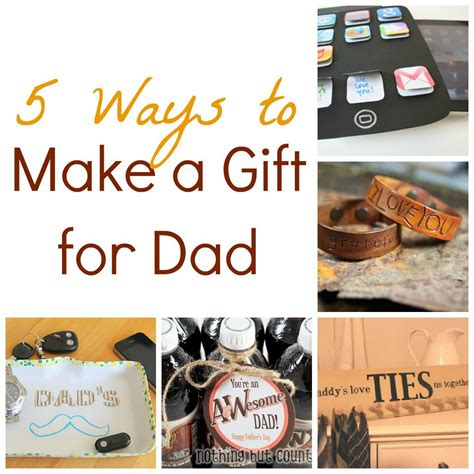gift for dad 5 ways to make a gift for dad