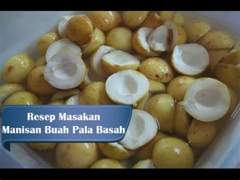 resep cara membuat manisan mangga basah youtube resep dan cara membuat manisan buah pala basah youtube