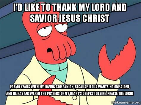 Lord And Savior Jesus Christ Meme - i d like to thank my lord and savior jesus christ for 40