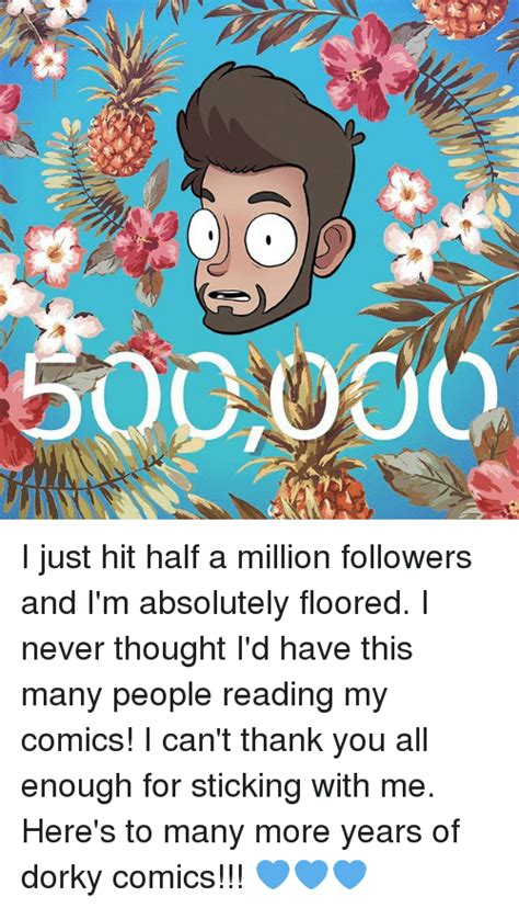 Half A Millionthat Is An Absolutely 2 by 25 Best Memes About Floored Floored Memes