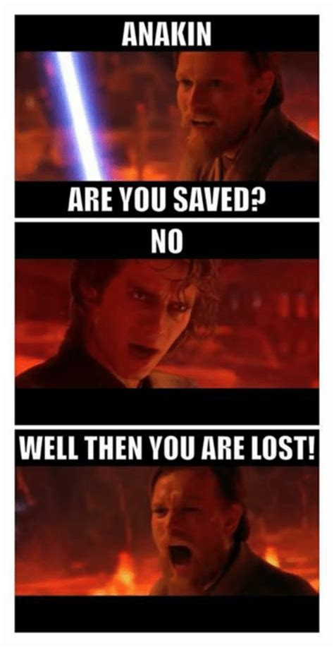 You Lost Me Meme - anakin are you saved no well then you are lost lost