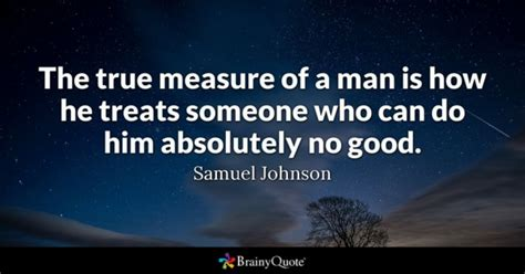 treat quotes brainyquote measure of a man quotes brainyquote