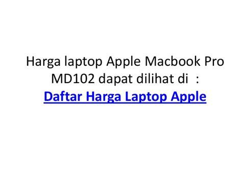 Dan Fitur Laptop Apple spesifikasi dan fitur lengkap laptop apple macbook pro md102