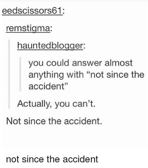 Not Since The Accident Meme - 25 best memes about answeres answeres memes