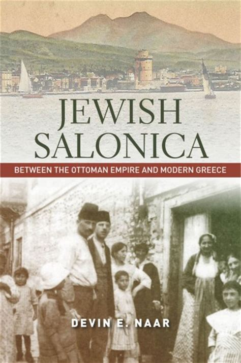 Devin Naar S Book Jewish Salonica Tells Of City S Jews In The Ottoman Empire