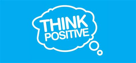 Think Be Positive how to think positively every single day