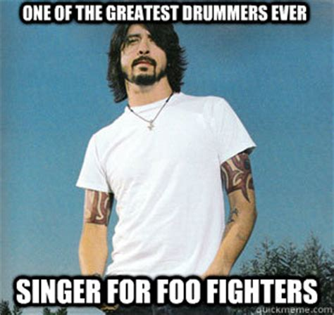 Foo Fighters Meme - one of the greatest drummers ever singer for foo fighters