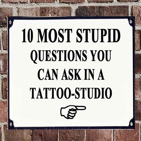 tattoo stupid questions 10 most stupid questions tattoo spirit