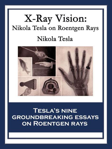 Nikola Tesla Biography Barnes And Noble | x ray vision nikola tesla on roentgen rays by nikola