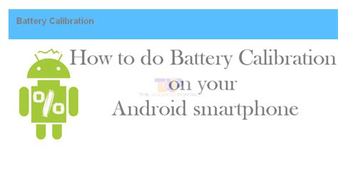 android battery calibration how to calibrate android phones battery