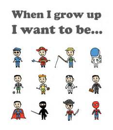 when i grow up i want to be