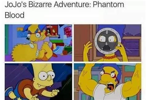 Jojo S Bizarre Adventure Meme - simpsons phantom blood jojo s bizarre adventure know