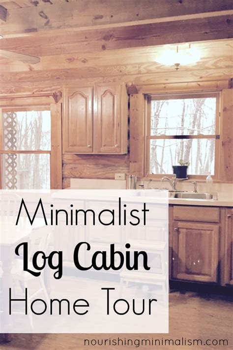 minimalist home tour minimalist log cabin home tour elizabeth nourishing