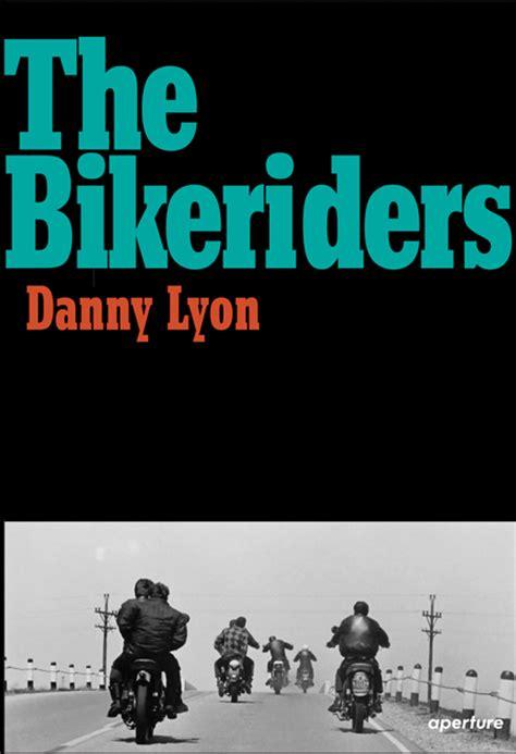 libro danny lyon the bikeriders danny lyon the bikeriders artbook d a p 2014 catalog aperture books exhibition catalogues