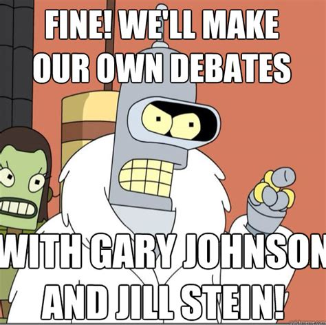 Jill Meme - fine we ll make our own debates with gary johnson and