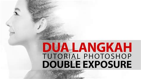 Tutorial Photoshop Double Exposure Indonesia | tutorial efek double exposure di photoshop indonesia