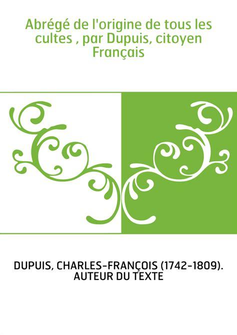 de l origine des espã ces edition books abr 233 g 233 de l origine de tous les cultes par dupuis