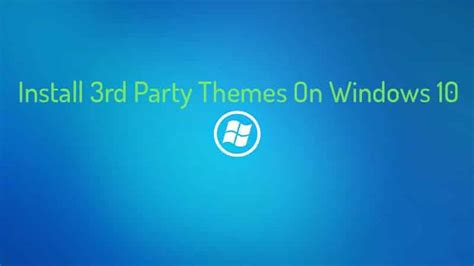 third party themes for windows 10 install 3rd party themes on windows 10