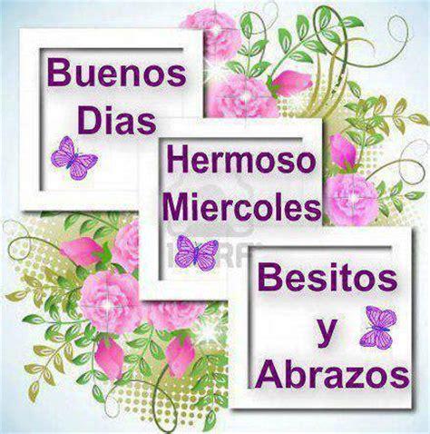 imagenes buenos dias y feliz miercoles buenos d 237 as hermosos mi 233 rcoles besitos y abrazos dias