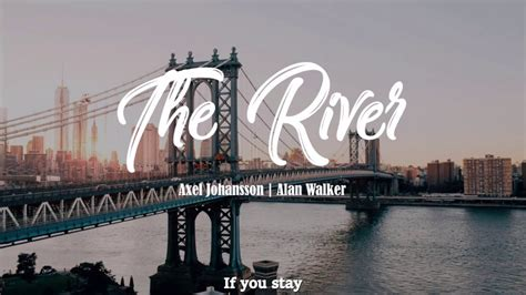 alan walker the river the river axel johansson alan walker lyrics video