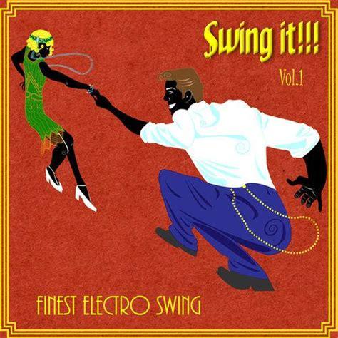 electro swing vol 1 va swing it finest electro swing vol 1 just funked