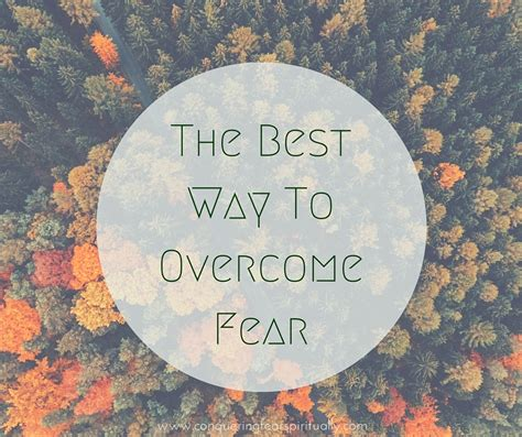 the best way to overcome anxiety is to do nothing a blog the best way to overcome fear conquering fear spiritually