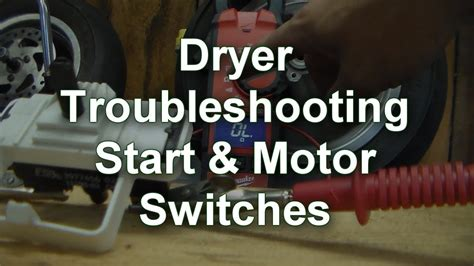 how to test dryer motor dryer troubleshooting start and motor switch testing