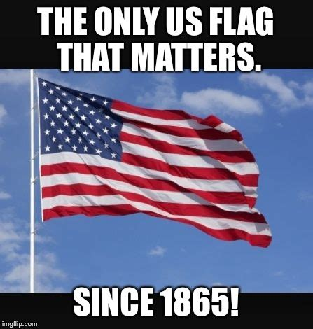 American Flag Meme - anti confederate flag imgflip