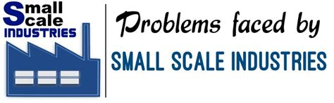 Essay On Problems Faced By Small Scale Industries by Problems Faced By Small Scale Industries