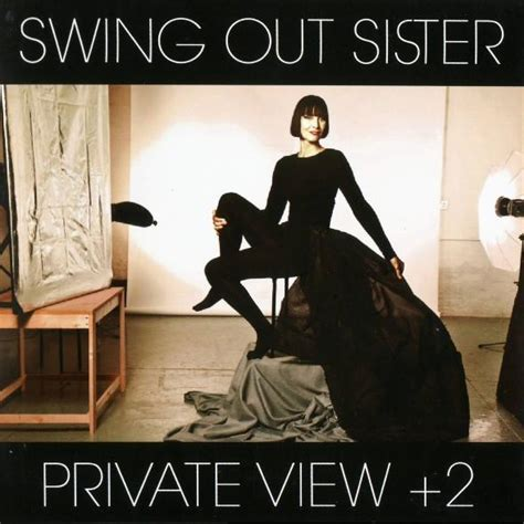 swing out sister 2 a private view into the ever evolving group swing out