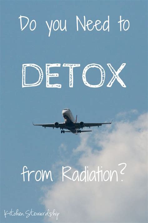 When Do You Need Detox by Do You Need To Detox From Radiation After Flying On A