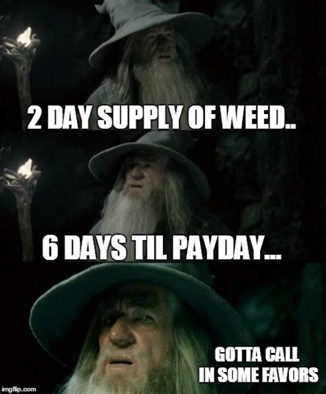 Marihuana Memes - gandalf lotr weed supply payday marijuana meme