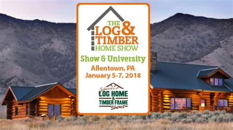 log timber home show allentown pa january 5 7 2018
