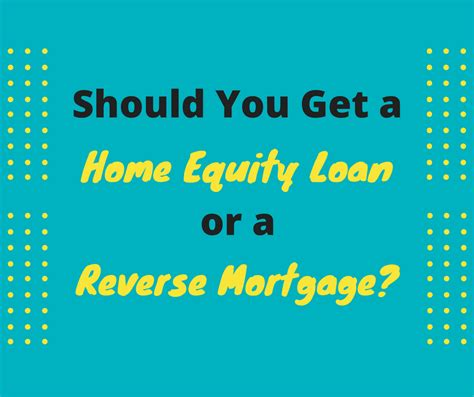 getting a mortgage for a house that needs work should you get a home equity loan or a reverse mortgage