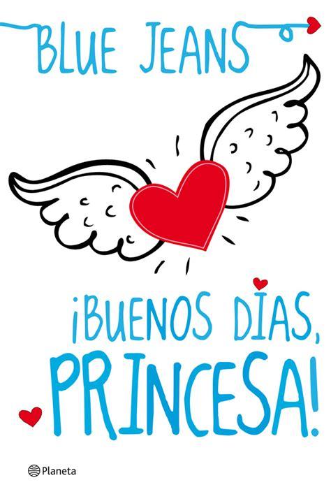 imagenes de amor buenos dias princesa 161 buenos d 237 as princesa planeta de libros