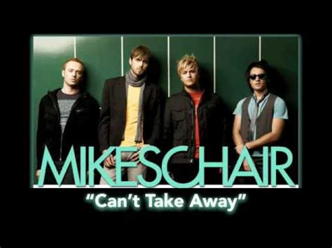 Mikes Chair by Mikeschair Quot Can T Take Away Quot Lyrics