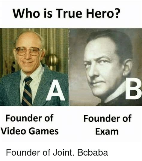 Who Is This Meme - who is true hero a b founder of video games founder of