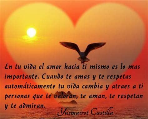 y a ti qu en tu vida el amor hacia ti mismo es lo mas importante cuando te amas y te respetas