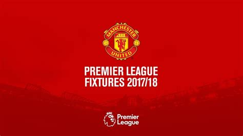 manchester united official 2017 manchester united official premier league fixtures 2017 18 youtube