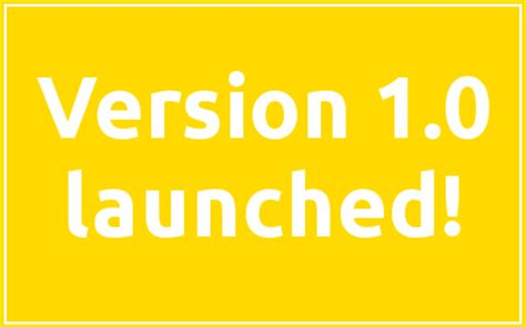 one versions the general release is out version 1 0