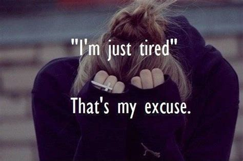 I'm just tired. That's my excuse | Picture Quotes I'm Just Tired Of Everything