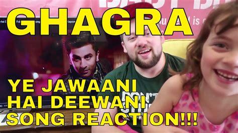 ghagra yeh jawaani hai deewani ghagra yeh jawaani hai deewani song reaction