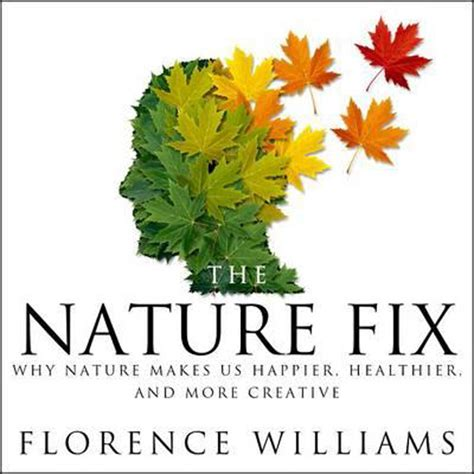 summary and analysis florence williams the nature fix why nature makes us happier healthier and more creative books author florence wiliams talks about health benefits of